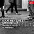 Martinu : What men live by - Symphonie n° 1. Kusnjer, Svoboda, Brezina, Belohlavek