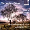 Martin Bussey : Through a Glass, mélodies. Farnsworth, Baillieu, Kemp.